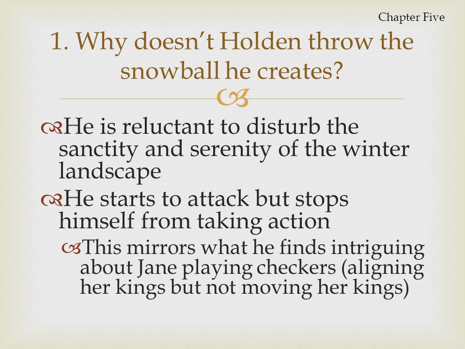 1. Why doesn't Holden throw the snowball he creates