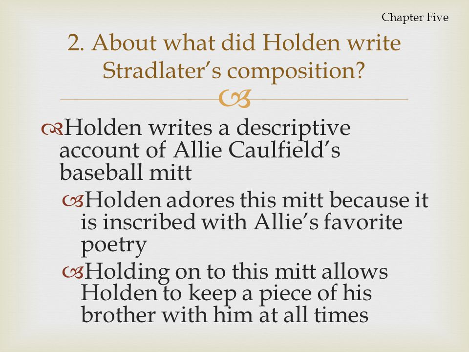 2. About what did Holden write Stradlater's composition