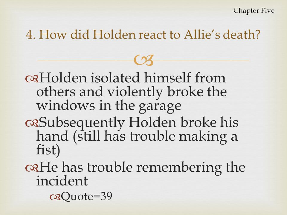 4. How did Holden react to Allie's death