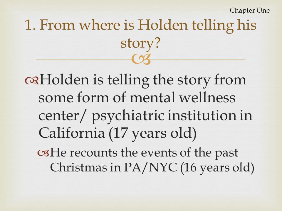 1. From where is Holden telling his story