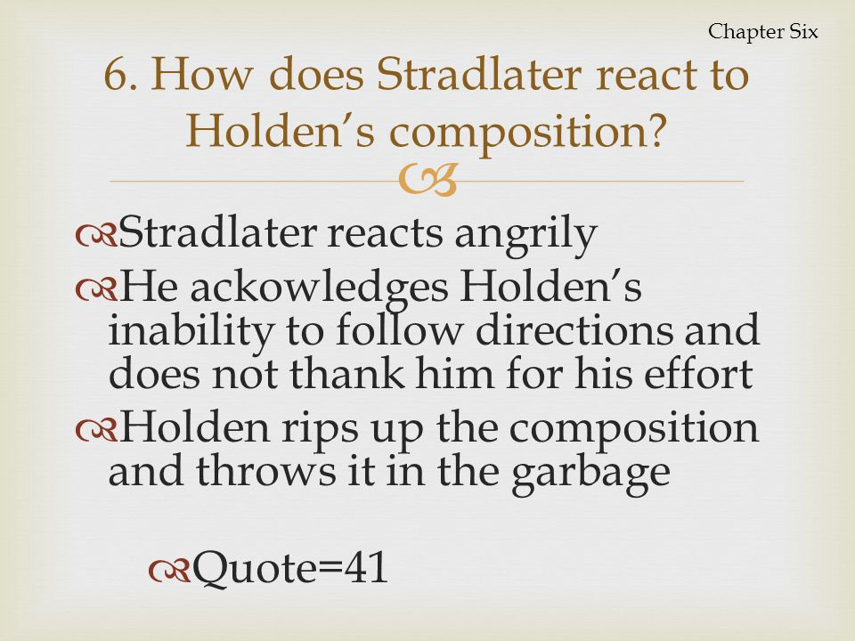6. How does Stradlater react to Holden's composition