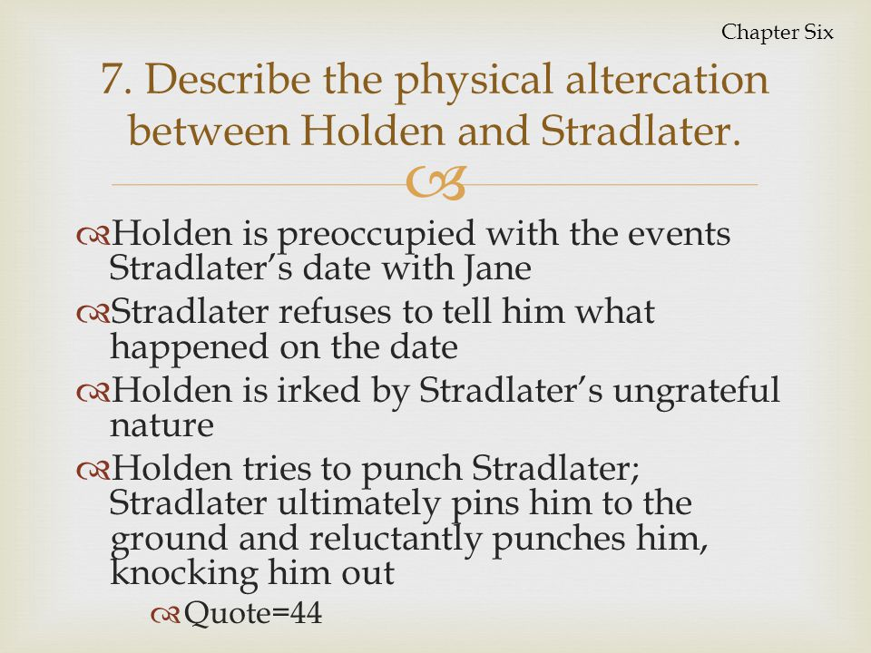7. Describe the physical altercation between Holden and Stradlater.