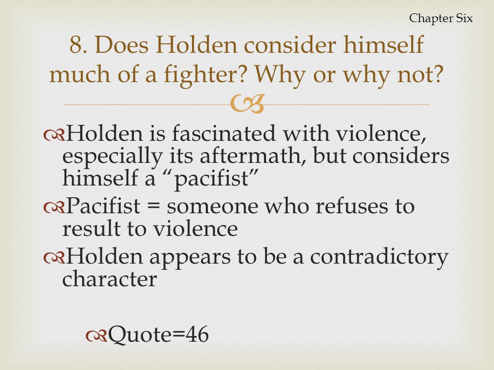 8. Does Holden consider himself much of a fighter Why or why not