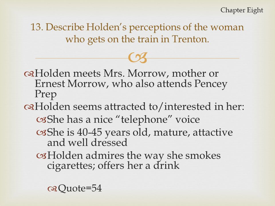 Holden seems attracted to/interested in her: