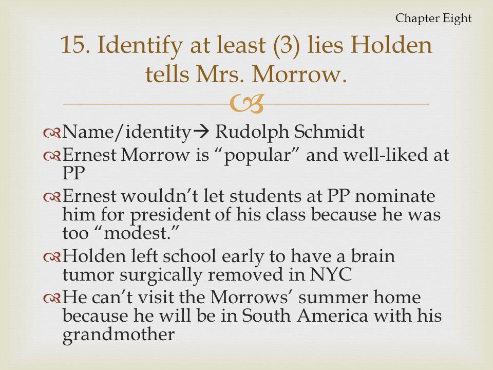 15. Identify at least (3) lies Holden tells Mrs. Morrow.