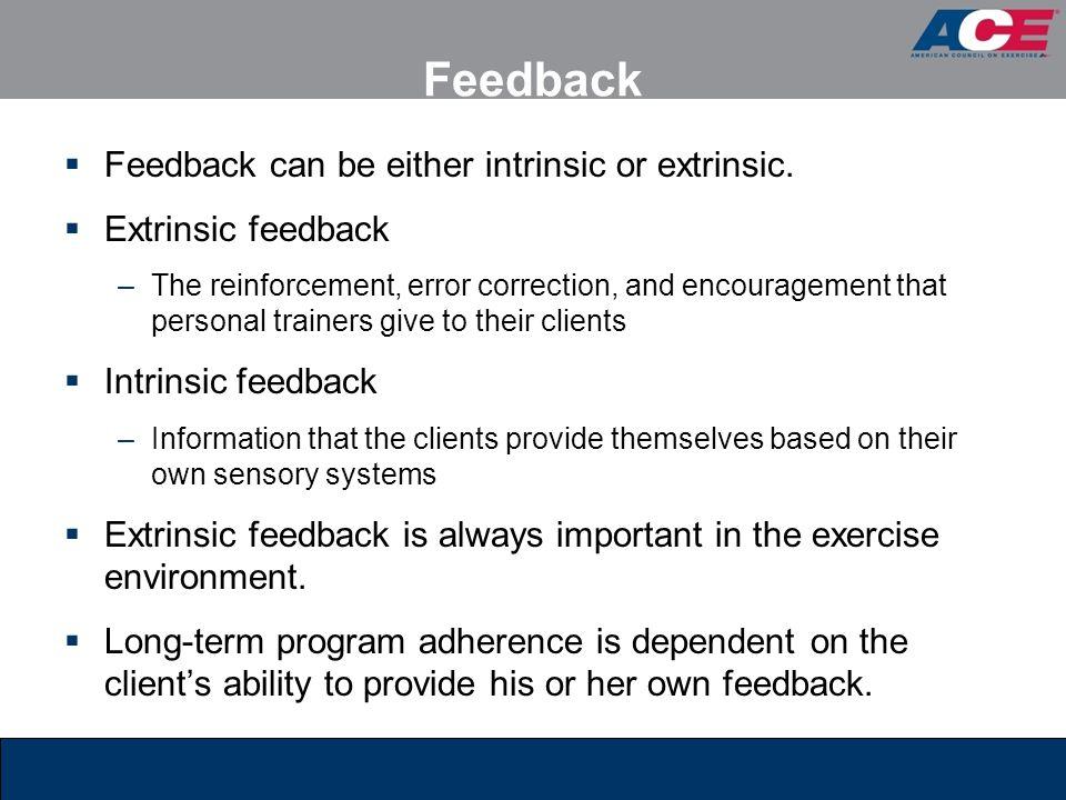 Feedback Feedback can be either intrinsic or extrinsic.