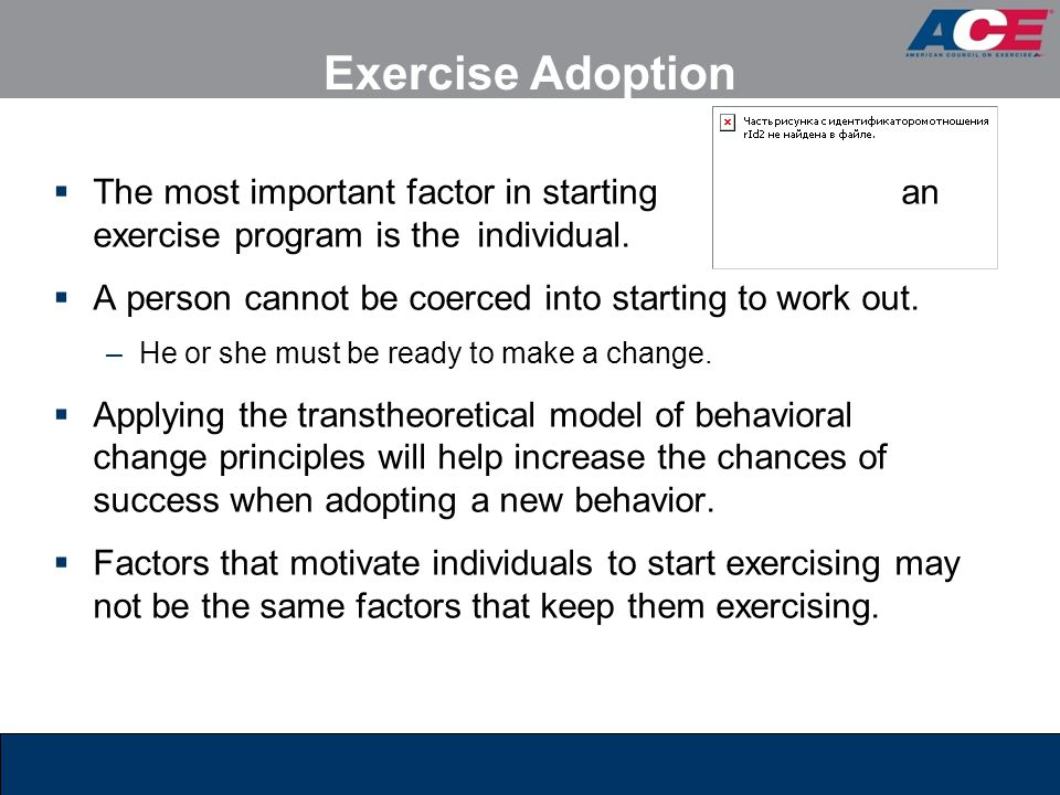 Exercise Adoption The most important factor in starting an exercise program is the individual.