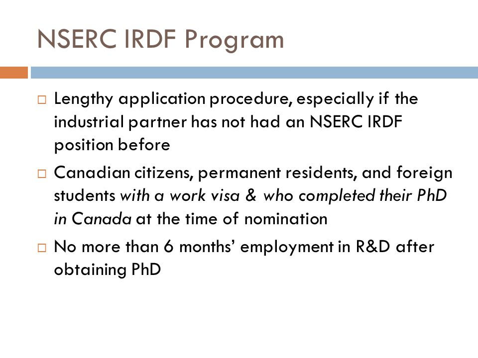 NSERC IRDF Program Lengthy application procedure, especially if the industrial partner has not had an NSERC IRDF position before.