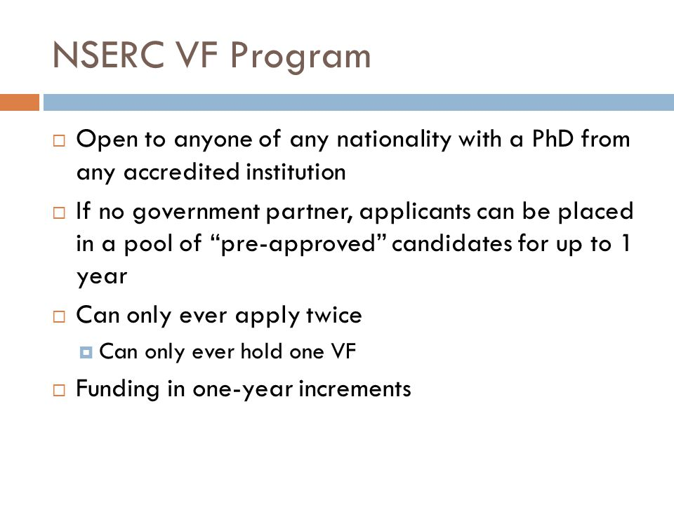 NSERC VF Program Open to anyone of any nationality with a PhD from any accredited institution.