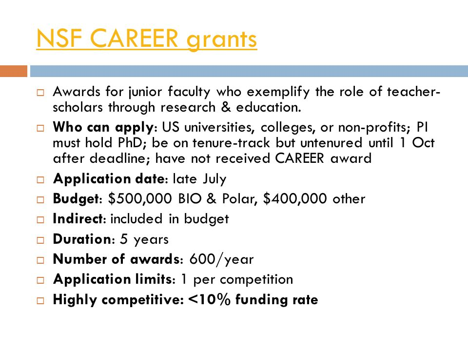 NSF CAREER grants Awards for junior faculty who exemplify the role of teacher- scholars through research & education.