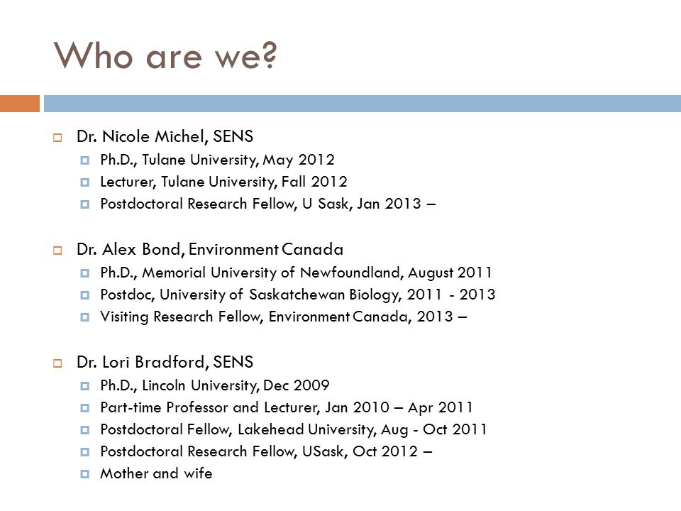 Who are we Dr. Nicole Michel, SENS Dr. Alex Bond, Environment Canada