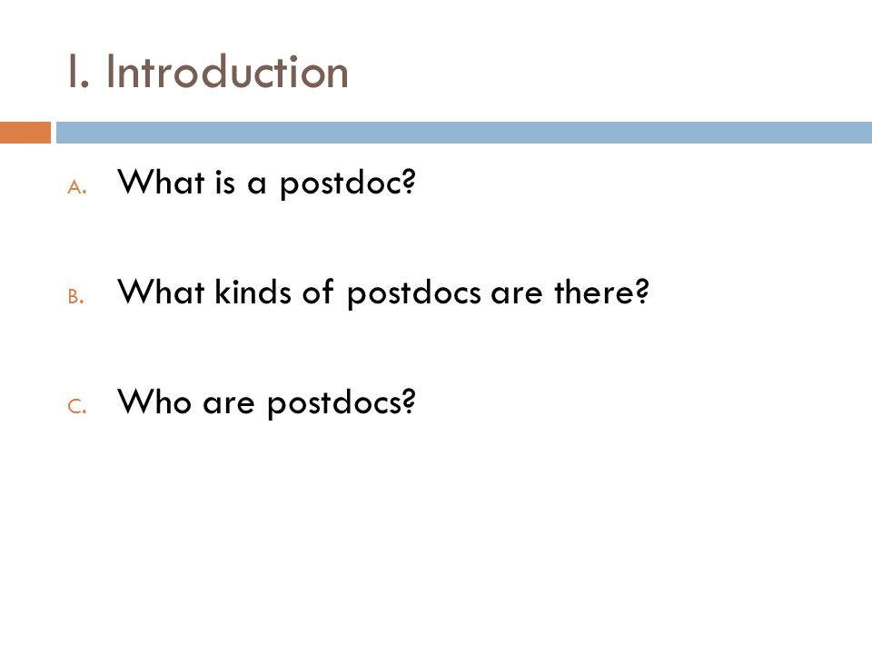 I. Introduction What is a postdoc What kinds of postdocs are there