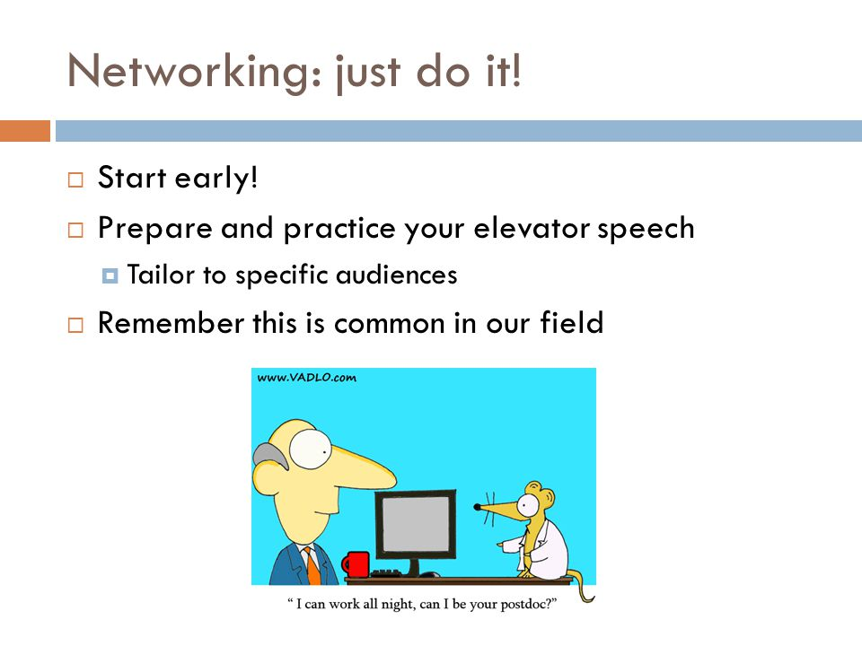 Networking: just do it! Start early!