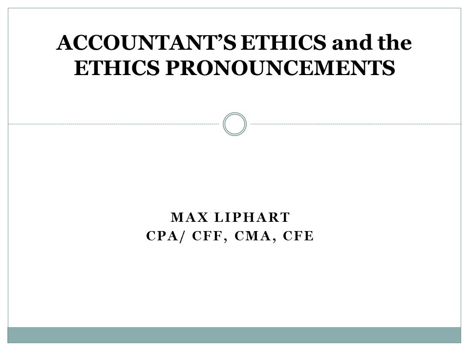 ACCOUNTANT'S ETHICS and the ETHICS PRONOUNCEMENTS