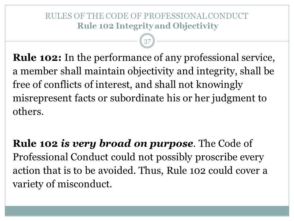 RULES OF THE CODE OF PROFESSIONAL CONDUCT Rule 102 Integrity and Objectivity