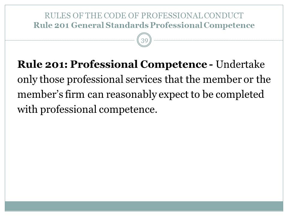 RULES OF THE CODE OF PROFESSIONAL CONDUCT Rule 201 General Standards Professional Competence