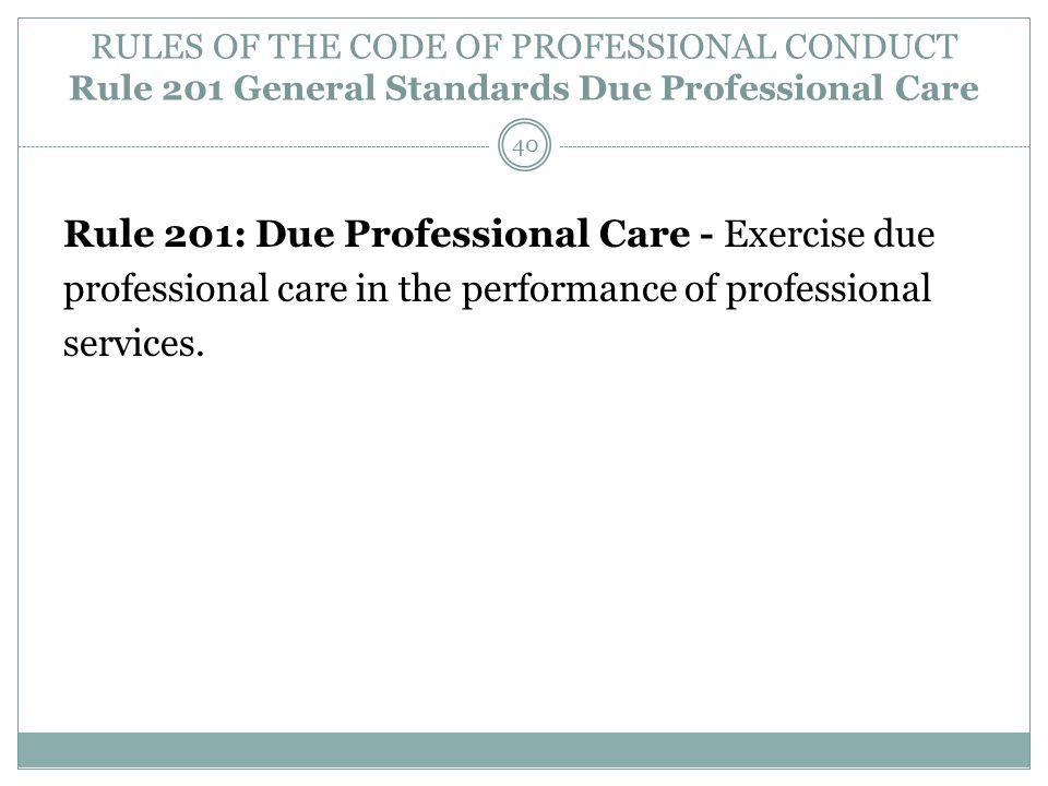 RULES OF THE CODE OF PROFESSIONAL CONDUCT Rule 201 General Standards Due Professional Care