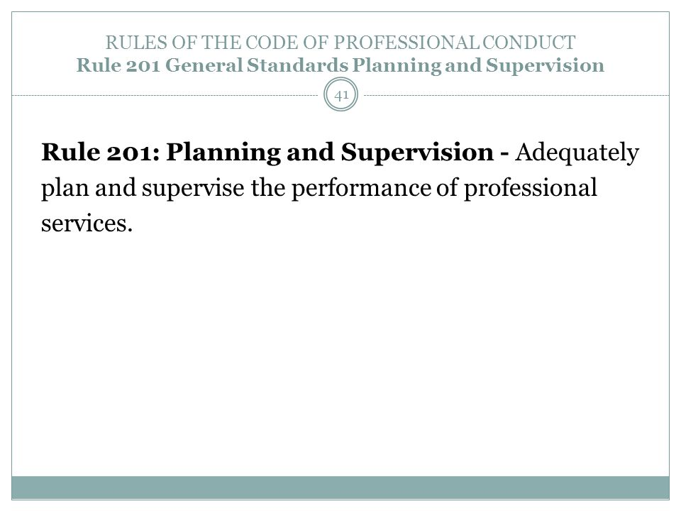 RULES OF THE CODE OF PROFESSIONAL CONDUCT Rule 201 General Standards Planning and Supervision