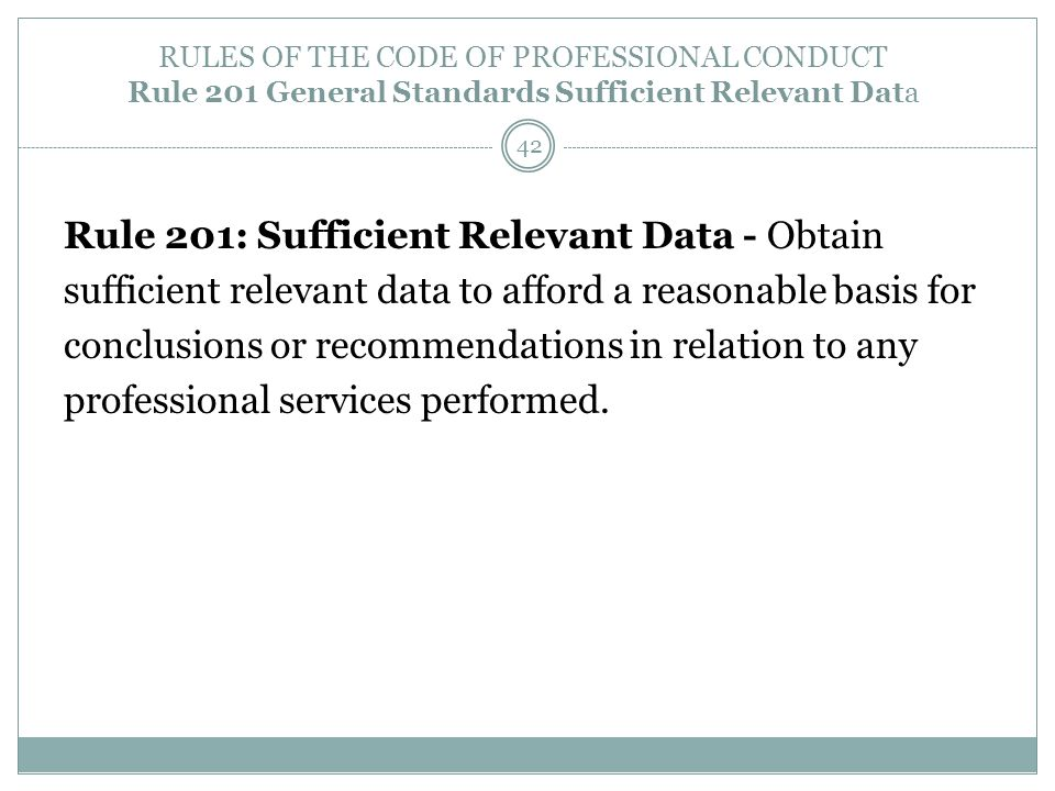 RULES OF THE CODE OF PROFESSIONAL CONDUCT Rule 201 General Standards Sufficient Relevant Data