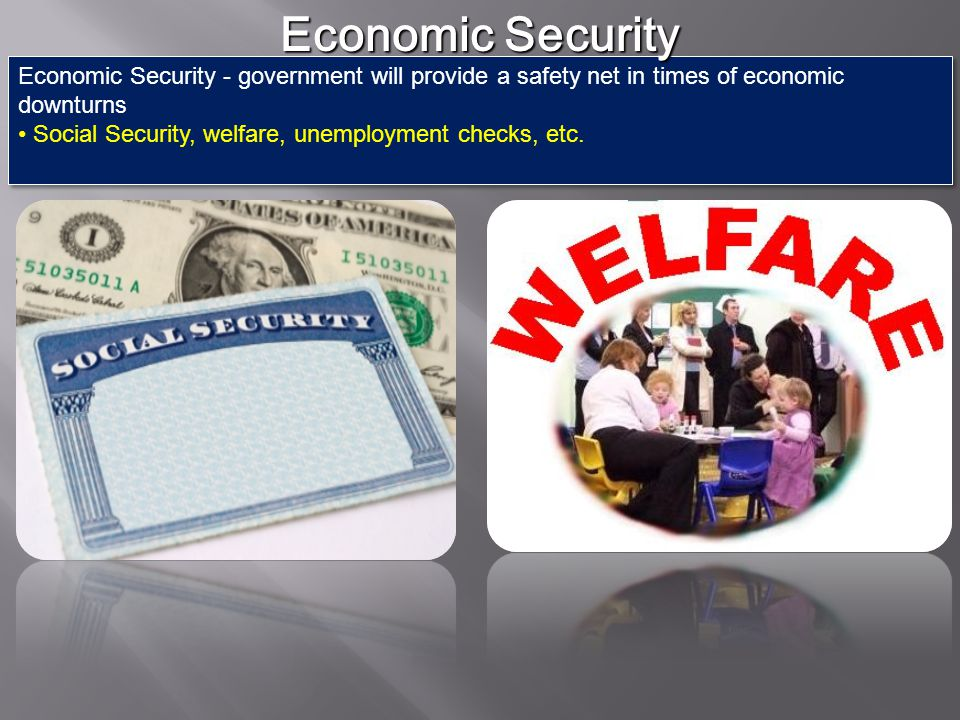 Economic Security Economic Security - government will provide a safety net in times of economic downturns.