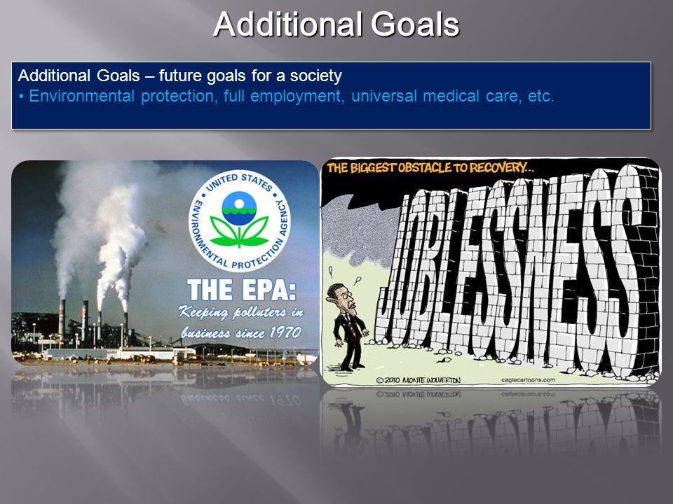 Additional Goals Additional Goals – future goals for a society