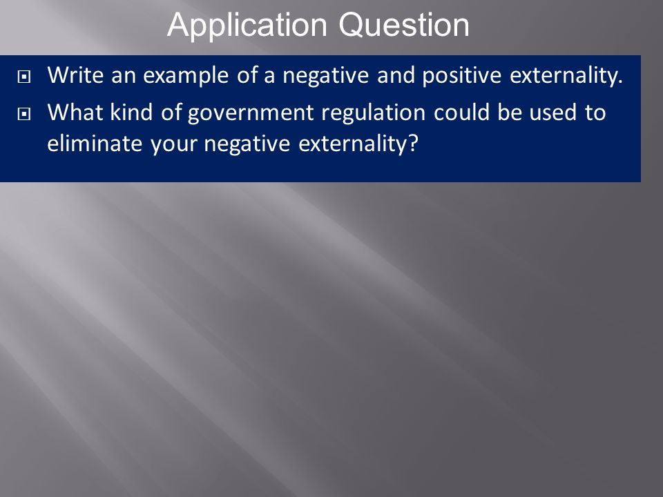 Application Question Write an example of a negative and positive externality.