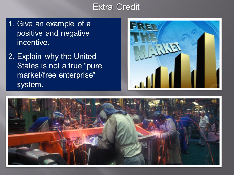 Extra Credit Give an example of a positive and negative incentive.