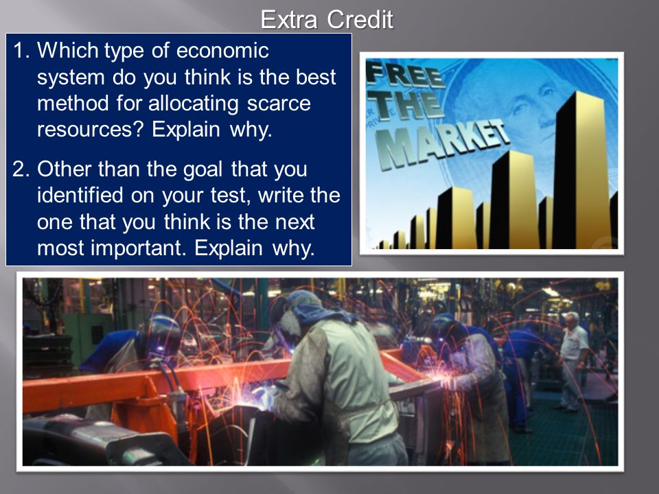 Extra Credit Which type of economic system do you think is the best method for allocating scarce resources Explain why.