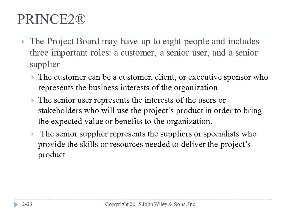 PRINCE2® The Project Board may have up to eight people and includes three important roles: a customer, a senior user, and a senior supplier.