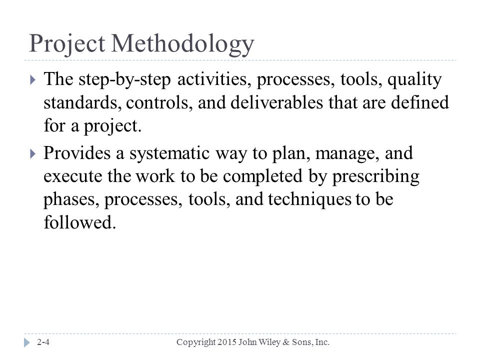 Project Methodology The step-by-step activities, processes, tools, quality standards, controls, and deliverables that are defined for a project.