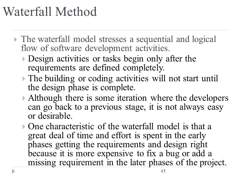 Waterfall Method The waterfall model stresses a sequential and logical flow of software development activities.