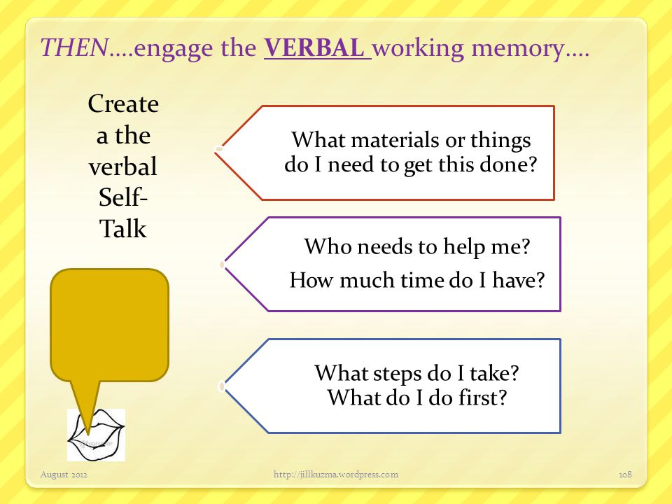 THEN….engage the VERBAL working memory....
