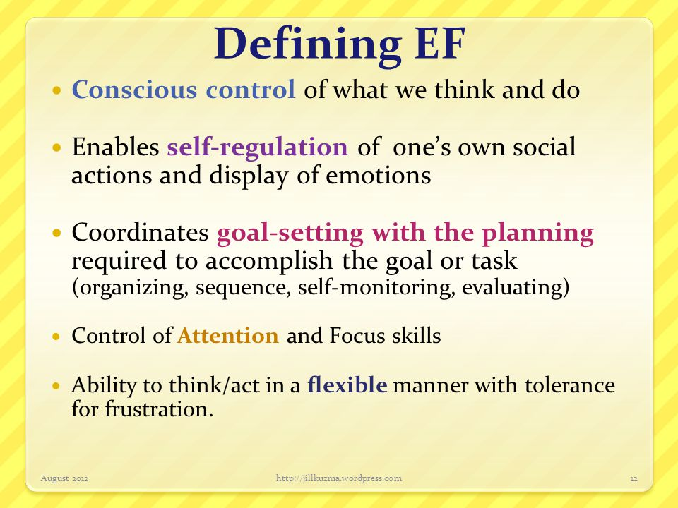 Defining EF Conscious control of what we think and do
