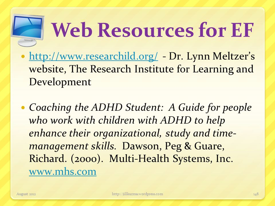 Web Resources for EF http://www.researchild.org/ - Dr. Lynn Meltzer's website, The Research Institute for Learning and Development.