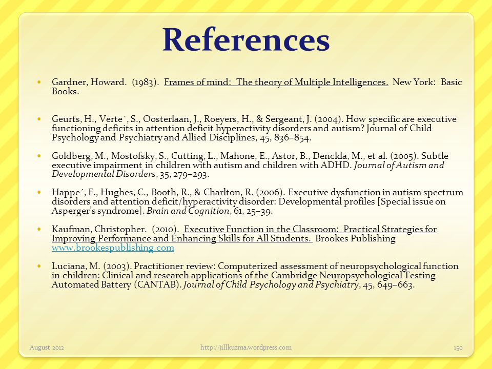 References Gardner, Howard. (1983). Frames of mind: The theory of Multiple Intelligences. New York: Basic Books.
