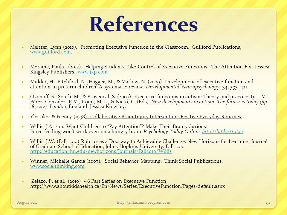 References Meltzer, Lynn (2010). Promoting Executive Function in the Classroom. Guilford Publications, www.guilford.com.