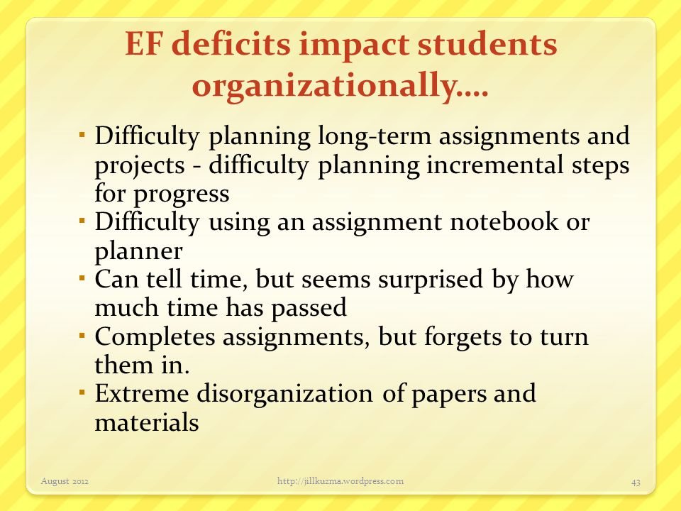 EF deficits impact students organizationally….