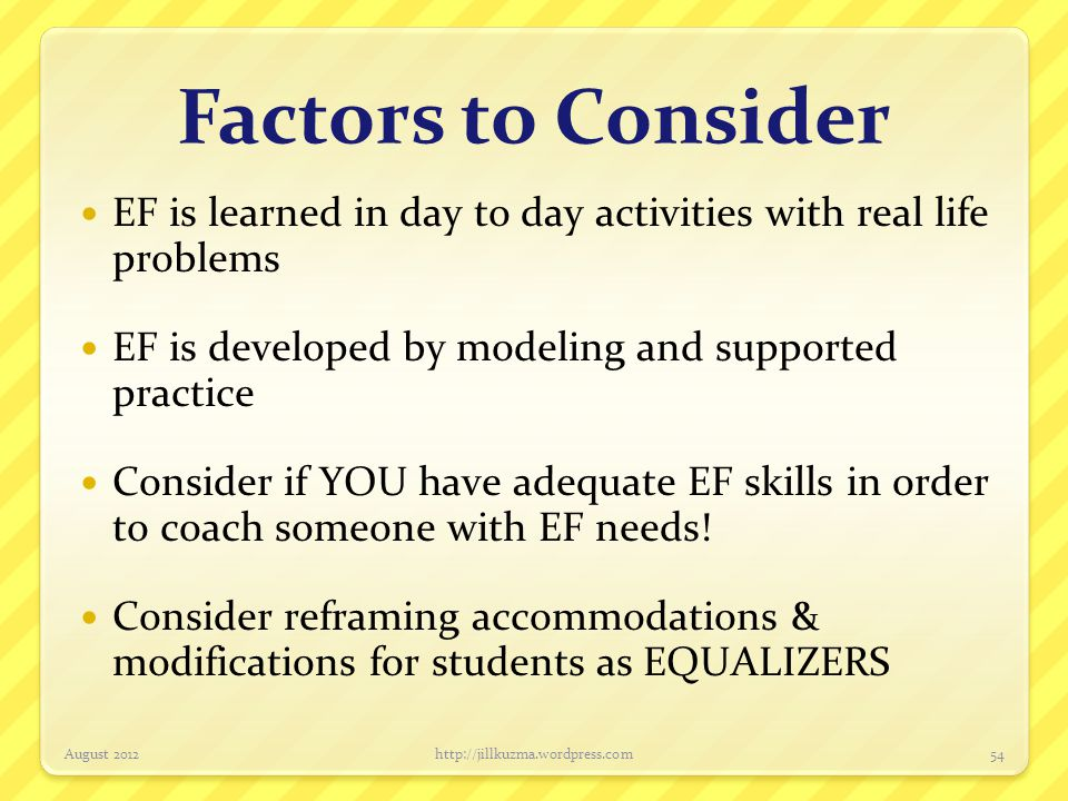 Factors to Consider EF is learned in day to day activities with real life problems. EF is developed by modeling and supported practice.