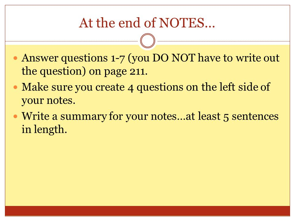 At the end of NOTES… Answer questions 1-7 (you DO NOT have to write out the question) on page 211.