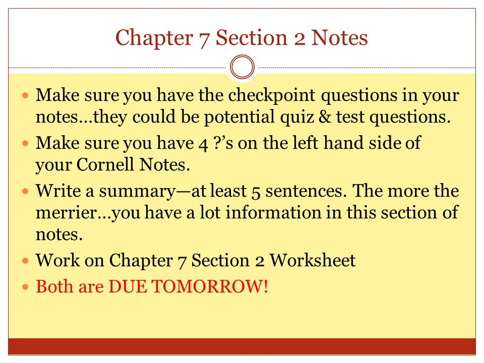 Chapter 7 Section 2 Notes Make sure you have the checkpoint questions in your notes…they could be potential quiz & test questions.