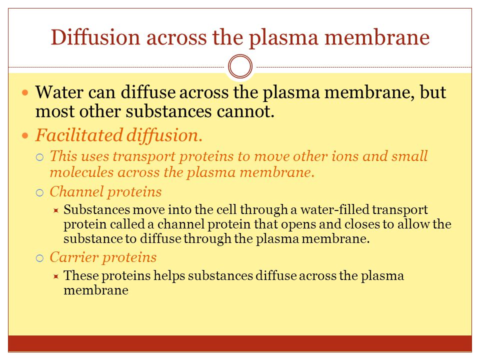 diffusion of a substance across a Revise how substances can move into and out of cells through diffusion, osmosis and active transport.
