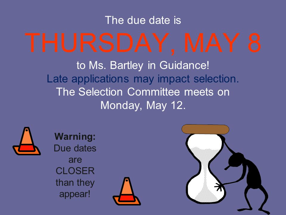 THURSDAY, MAY 8 The due date is to Ms. Bartley in Guidance!