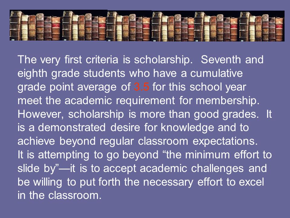 The very first criteria is scholarship