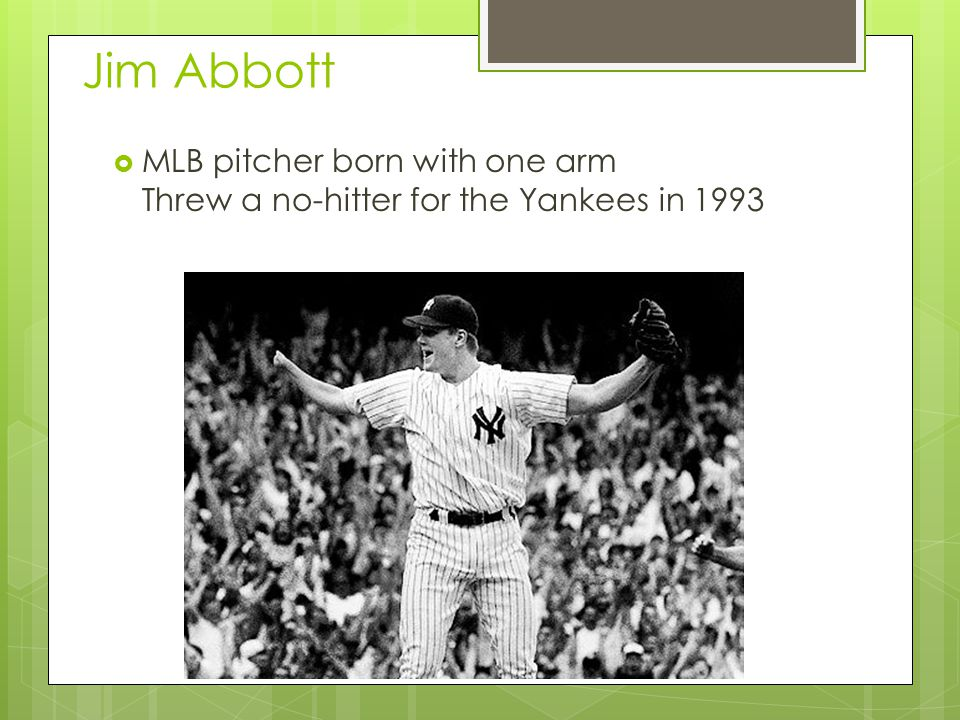 Jim Abbott MLB pitcher born with one arm Threw a no-hitter for the Yankees in 1993