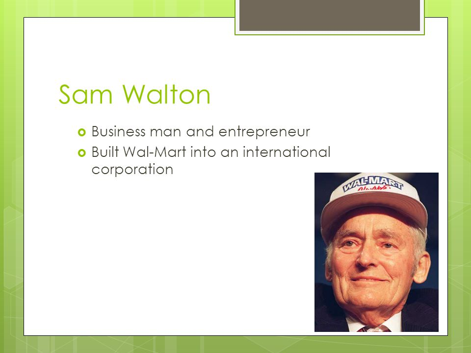 Sam Walton Business man and entrepreneur