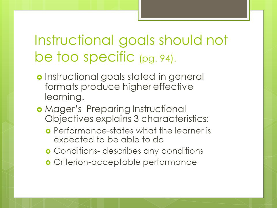 Instructional goals should not be too specific (pg. 94).