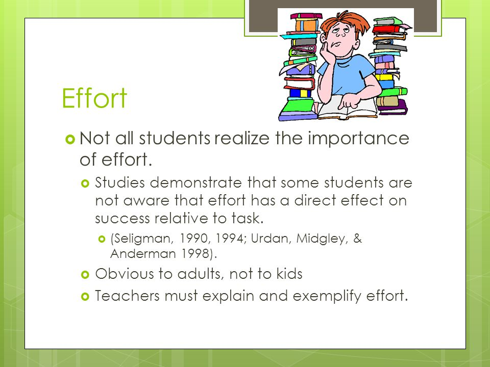 Effort Not all students realize the importance of effort.