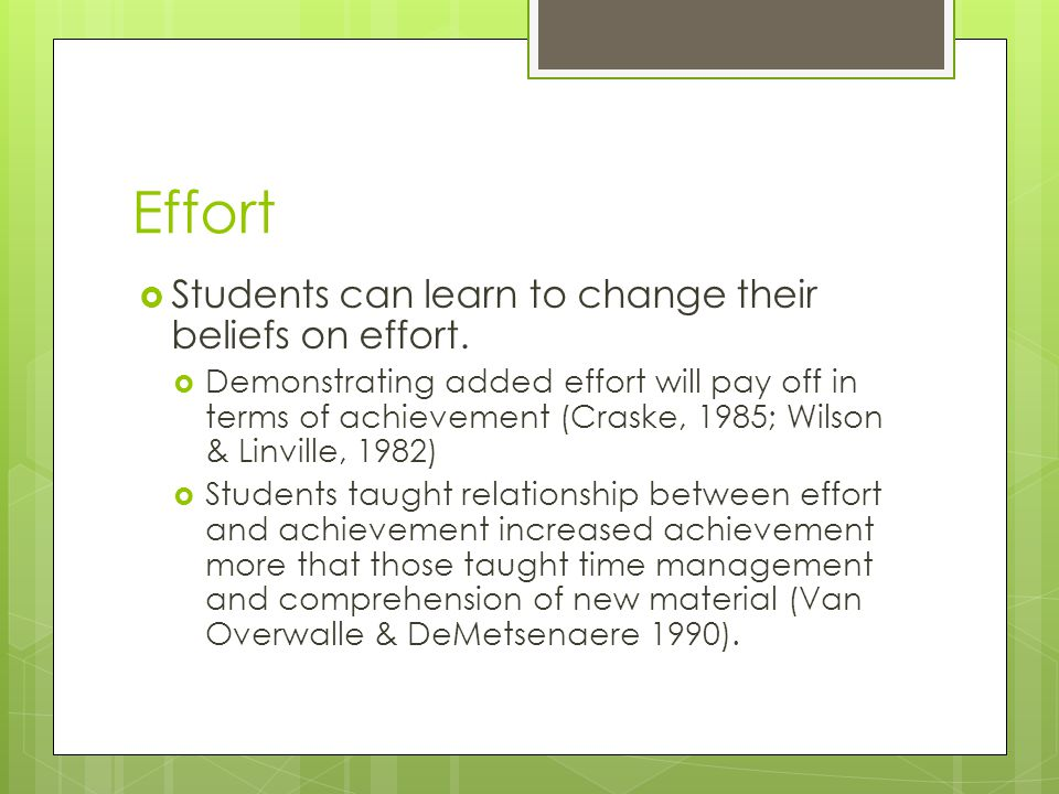 Effort Students can learn to change their beliefs on effort.