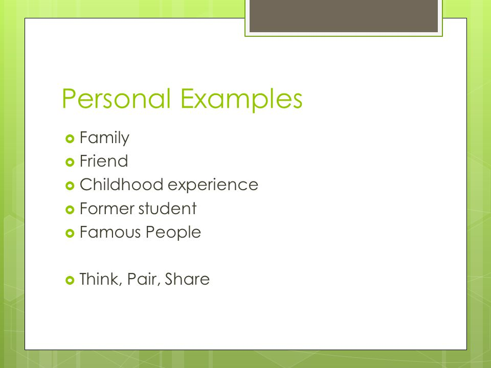 Personal Examples Family Friend Childhood experience Former student