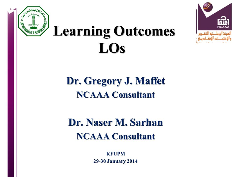 Learning Outcomes LOs Dr. Gregory J. Maffet Dr. Naser M. Sarhan